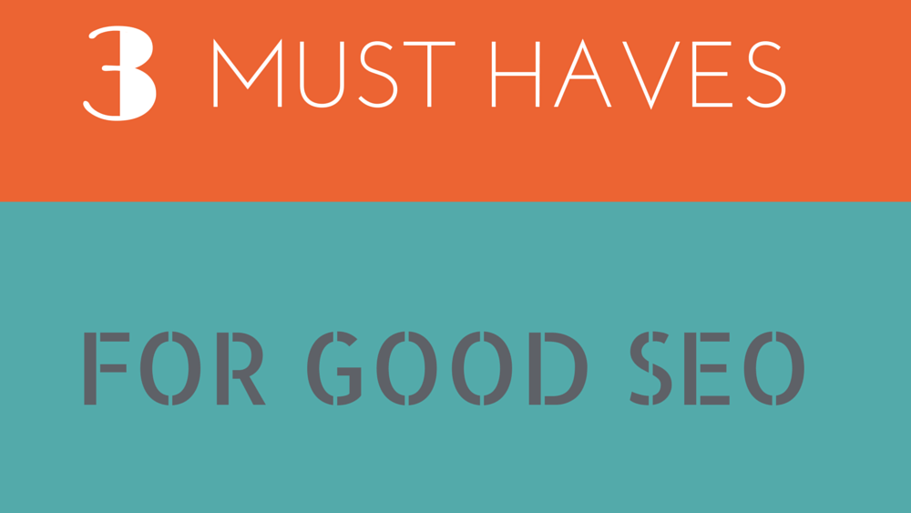 Top 3 Must Haves for Good SEO